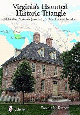 Pamels K. Kinney Virginia's Haunted Historic Triangle: Williamsburg, Yorktown, Jamestown, & Other Haunted Locations