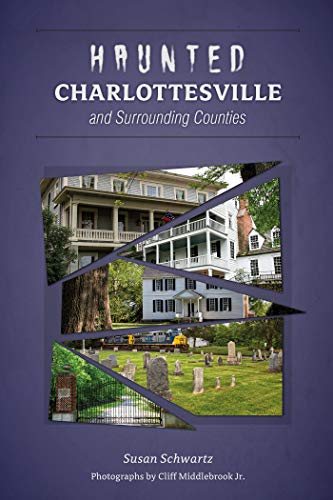 cover Haunted Charlottesville and Surrounding Counties Susan Schwartz